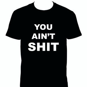 """Other - funny black """"YOU AIN'T s%$t"""" t-shirt"""